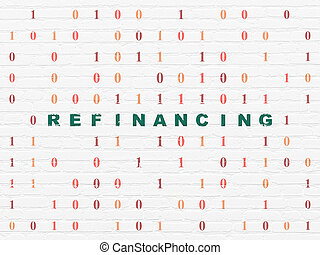 Finance concept: Refinancing on wall background - Finance...