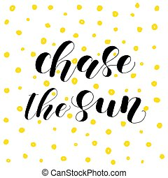 Chase the sun. Lettering illustration. - Chase the sun....