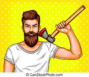 Vector pop art brutal bearded man, macho with an ax in his...