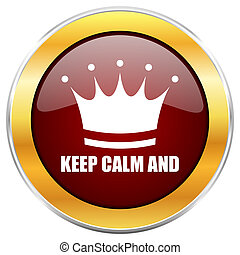 Keep calm and red web icon with golden border isolated on white background. Round glossy button.