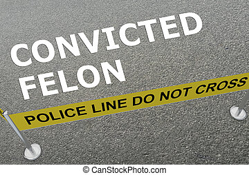 Convicted Felon concept - 3D illustration of 'CONVICTED...