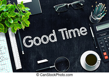 Good Time - Text on Black Chalkboard. 3D Rendering. - Good...