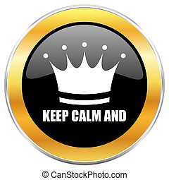 Keep calm and black web icon with golden border isolated on white background. Round glossy button.