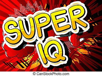 Super IQ - Comic book style phrase. - Super IQ - Comic book...