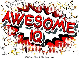 Awesome IQ - Comic book style phrase. - Awesome IQ - Comic...