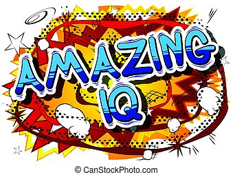 Amazing IQ - Comic book style phrase. - Amazing IQ - Comic...