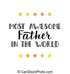 Quote Most awesome father in the world.