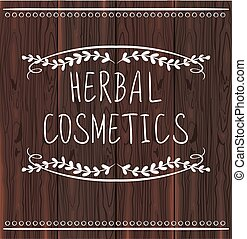 HERBAL COSMETICS handwritten letters on brown wood...