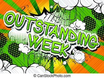 Outstanding Week - Comic book style phrase. - Outstanding...