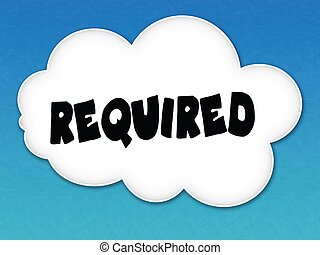 White cloud with REQUIRED message on blue sky background.
