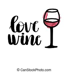 Love wine, black ink lettering phrase and a glass of red...