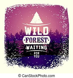 Wild Forest and Eco tourism concept typographical vintage grunge style poster. Retro vector illustration.