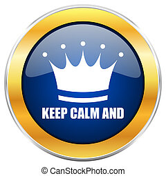 Keep calm and blue web icon with golden chrome metallic border isolated on white background for web and mobile apps designers.