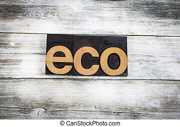 Eco Letterpress Word on Wooden Background