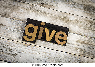 "Give Letterpress Word on Wooden Background - The word ""give""..."