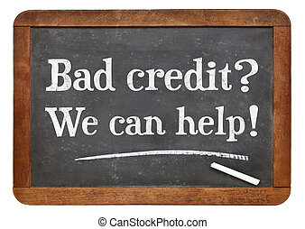 Bad credit? We can help! White chalk text on a vintage slate...
