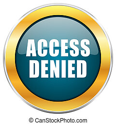 Access denied blue glossy round icon with golden chrome metallic border isolated on white background for web and mobile apps designers.