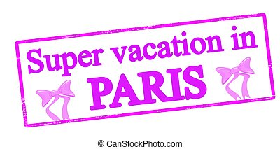 Super vacation in Paris - Rubber stamp with text super...