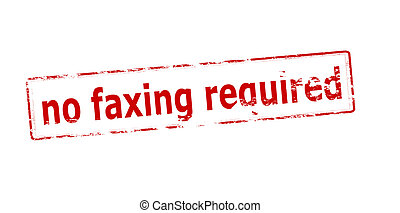 No faxing required - Rubber stamp with text no faxing...