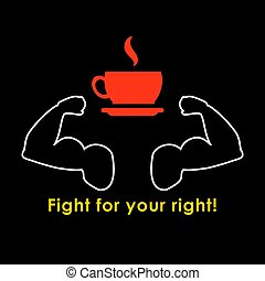 Fight for your right to drink a cup of coffee - funny inscription template