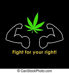 Fight for your right to legalize cannabis - funny inscription template