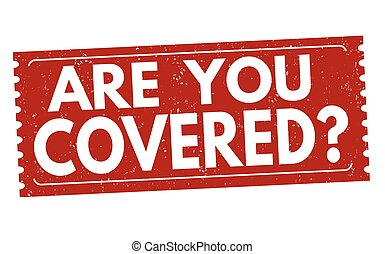 Are you covered sign or stamp