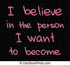 I believe in the person - Motivational and inspiring words...