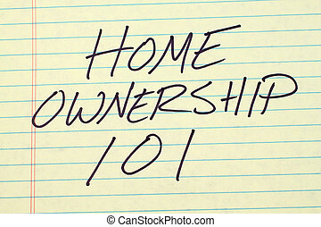 "Home Ownership 101 On A Yellow Legal Pad - The words ""Home..."