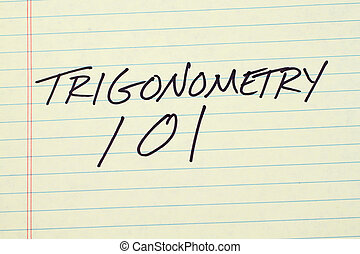 Trigonometry 101 On A Yellow Legal Pad - The words...