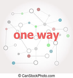 Text One way. Business concept . Connected lines with dots.