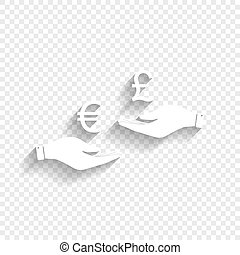 Currency exchange from hand to hand. Euro and Pound. Vector. White icon with soft shadow on transparent background.