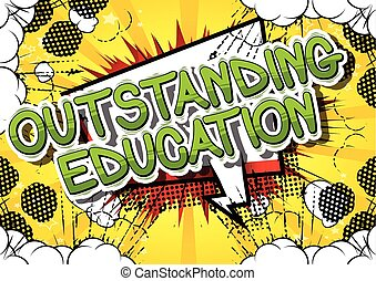 Outstanding Education - Comic book style phrase on abstract...