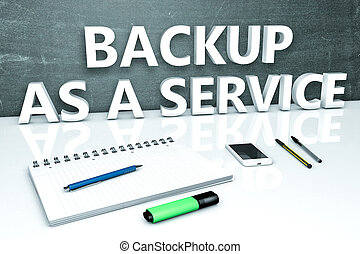 Backup as a Service - text concept with chalkboard,...
