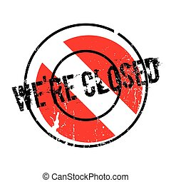We are Closed rubber stamp. Grunge design with dust...