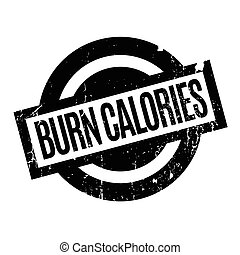 Burn Calories rubber stamp. Grunge design with dust...