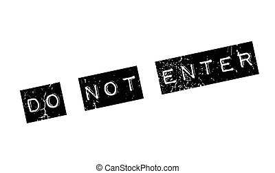 Do Not Enter rubber stamp. Grunge design with dust...