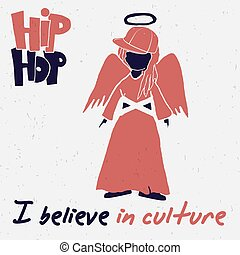 The silhouette of the angel in the cap, with wings and a halo. The concept of hip-hop. African-American rapper. Bottom phrase: I believe in culture.