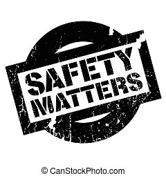 Safety Matters rubber stamp. Grunge design with dust...