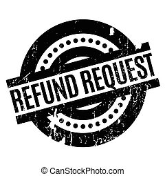 Refund Request rubber stamp. Grunge design with dust...
