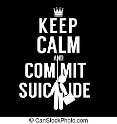 Keep Calm And Commit Suicide Vector Illustration