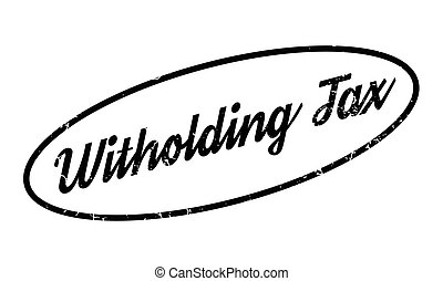 Witholding Tax rubber stamp. Grunge design with dust...