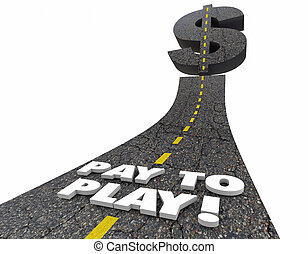 Pay to Play Road Words Bribe Kickback 3d Illustration