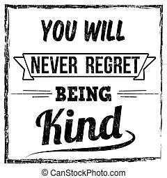 You will never regret being kind typography print design on...