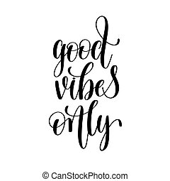 good vibes only black and white positive quote, handwritten...