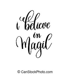i believe in magic black and white handwritten lettering...