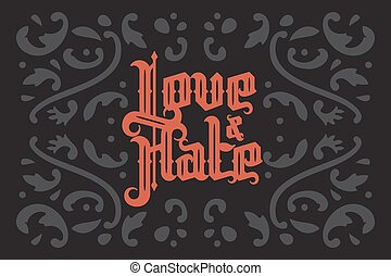 Love and Hate gothic lettering - Love and Hate lettering....