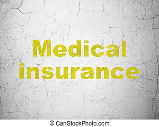 Insurance concept: Medical Insurance on wall background -...
