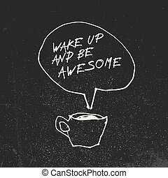 """Coffee cup and """"Wake up and be awesome"""" inspirational quote..."""