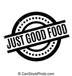 Just Good Food rubber stamp. Grunge design with dust...