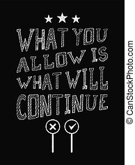 Motivational Quote Poster. What You Allow is What Will...
